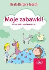 Okładka książki Moje zabawki i inne bajki wychowawcze Beata Barbara Jadach