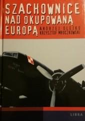 Okładka książki Szachownice nad okupowaną Europą Andrzej Olejko,Krzysztof Mroczkowski