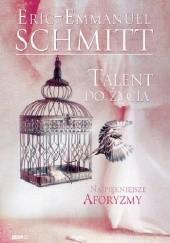 Okładka książki Talent do życia. Najpiękniejsze aforyzmy Éric-Emmanuel Schmitt