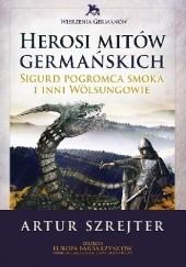 Okładka książki Herosi mitów germańskich. Sigurd pogromca smoka i inni Wölsungowie Artur Szrejter