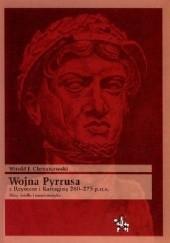 Okładka książki Wojna Pyrrusa z Rzymem i Kartaginą 280-275 p.n.e. Mity, źródła i numizmatyka Witold Chrzanowski