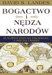 Okładka książki Bogactwo i nędza narodów. Dlaczego jedni są tak bogaci, a inni tak ubodzy David S. Landes