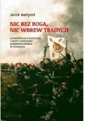 Okładka książki Nic bez Boga, nic wbrew Tradycji. Kosmowizja polityczna tradycjonalizmu karlistowskiego w Hiszpanii Jacek Bartyzel