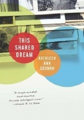 Okładka książki This Shared Dream Kathleen Ann Goonan