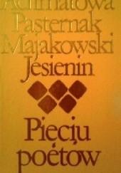 Okładka książki Pieciu poetów Anna Achmatowa,Borys Pasternak,Włodzimierz Majakowski,Aleksander Błok,Siergiej Jesienin