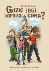 Okładka książki Gdzie jest korona cara? Artur Pacuła