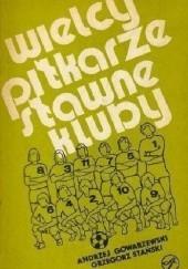 Okładka książki Wielcy piłkarze Sławne kluby Andrzej Gowarzewski,Grzegorz Stański