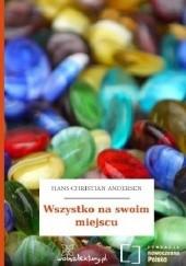 Okładka książki Wszystko na swoim miejscu Hans Christian Andersen