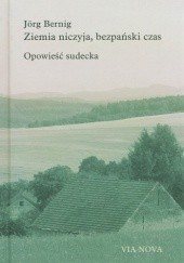 Okładka książki Ziemia niczyja, bezpański czas. Opowieść sudecka Jörg Bernig