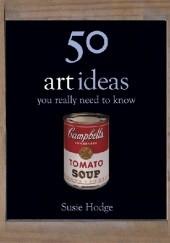 Okładka książki 50 Art Ideas You Really Need to Know Susie Hodge