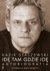Okładka książki Idę tam gdzie idę. Autobiografia Kazik Staszewski,Rafał Księżyk