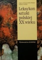 Okładka książki Leksykon sztuki polskiej XX wieku Andrzej Pieńkos,Jolanta Chrzanowska-Pieńkoś