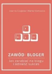 Okładka książki Zawód: bloger. Jak zarabiać na blogu i odnieść sukces Joanna Glogaza,Marta Klimowicz