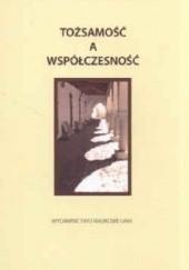 Okładka książki Tożsamość a współczesność. Nowe tendencje i zagrożenia Barbara Harwas-Napierała,Hanna Liberska