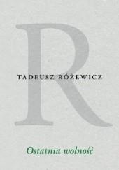 Okładka książki Ostatnia wolność Tadeusz Różewicz