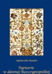 Okładka książki Tapiserie w dawnej Rzeczypospolitej Agnieszka Bender