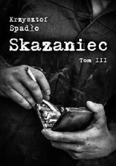 Okładka książki Skazaniec. Za garść srebrników Krzysztof Spadło