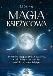 Okładka książki Magia księżycowa. Receptury, przepisy, rytuały i zaklęcia, dzięki którym będziesz żyć zgodnie z rytmem Księżyca D.J. Conway