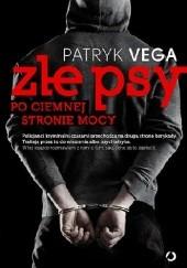 Okładka książki Złe psy. Po ciemnej stronie mocy Patryk Vega