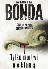 Okładka książki Tylko martwi nie kłamią Katarzyna Bonda