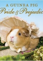 Okładka książki A Guinea Pig Pride & Prejudice Jane Austen,Tess Gammell,Alex Goodwin