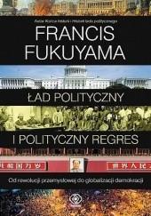 Okładka książki Ład polityczny i polityczny regres Francis Fukuyama