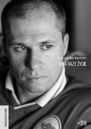 Okładka książki Dwa razy życie Aleksandar Hemon