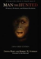 Okładka książki Man the Hunted. Primates, Predators, and Human Evolution Donna Hart,Robert W. Sussman