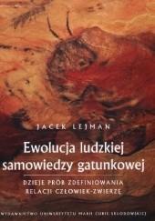 Okładka książki Ewolucja ludzkiej samowiedzy gatunkowej. Dzieje prób zdefiniowania relacji człowiek-zwierzę Jacek Lejman