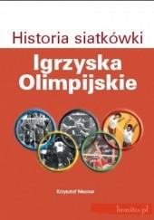 Okładka książki Historia Siatkówki. Igrzyska Olimpijskie Krzysztof Mecner