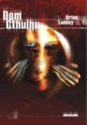 Okładka książki Dom Cthulhu Brian Lumley