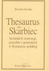 Okładka książki Thesaurus albo skarbiec łacińskich sentencji, przysłów i powiedzeń w literaturze polskiej Mirosław Korolko
