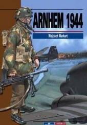 Okładka książki Arnhem 1944 Wojciech Markert