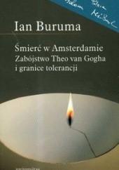 Okładka książki Śmierć w Amsterdamie. Zabójstwo Theo van Gogha i granice tolerancji Ian Buruma