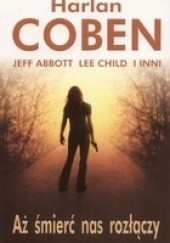 Okładka książki Aż śmierć nas rozłączy Laura Lippman,Jeff Abbott,Lee Child,Harlan Coben,Ridley Pearson,Jim Fusilli,R. L. Stine,P.J. Parrish