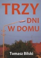 Okładka książki Trzy dni w domu Tomasz Bilski