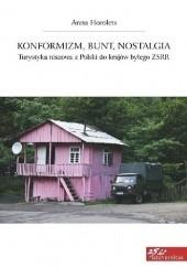 Okładka książki Konformizm, bunt, nostalgia. Turystyka niszowa z Polski do krajów byłego ZSRR Anna Horolets
