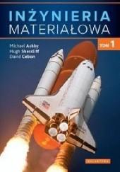 Okładka książki Inżynieria materiałowa. Tom 1 Michael F. Ashby,Hugh Shercliff,David Cebon