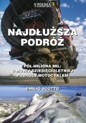 Okładka książki Najdłuższa podróż. Pół miliona mil. O mojej dziesięcioletniej podróży motocyklem Emilio Scotto
