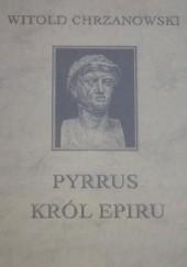 Okładka książki Pyrrus król Epiru Witold Chrzanowski