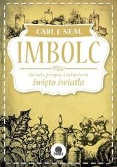 Okładka książki Imbolc. Rytuały, przepisy i zaklęcia na święto światła Carl F. Neal
