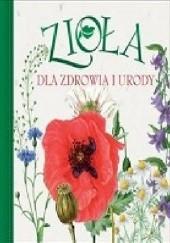 Okładka książki Zioła dla zdrowia i urody praca zbiorowa