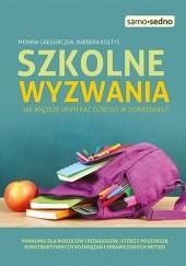 Okładka książki Szkolne wyzwania. Jak mądrze wspierać dziecko w dorastaniu? Monika Gregorczuk,Barbara Kołtyś