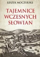 Okładka książki Tajemnice wczesnych Słowian Leszek Moczulski