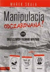 Okładka książki Manipulacja ODCZAROWANA! 777 skutecznych technik wpływu Marek Skała