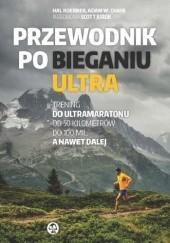 Okładka książki Przewodnik po bieganiu ultra Hal Koerner,Adam W. Chase