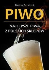 Okładka książki Piwo. Najlepsze piwa z polskich sklepów Bartosz Senderek