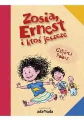 Okładka książki Zosia, Ernest i ktoś jeszcze Elżbieta Pałasz