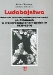 Okładka książki Ludobójstwo dokonane przez nacjonalistów ukraińskich na Polakach w województwie tarnopolskim 1939-1946 Henryk Komański,Szczepan Siekierka
