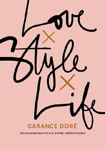 Okładka książki Love Style Life Garance Doré